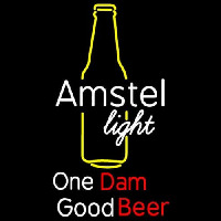 Amstel Light Bottle One Dam Good Neon Sign