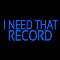 Blue I Need That Record 1 Neon Sign