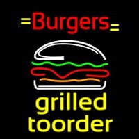 Burgers Grilled Toorder Neon Sign