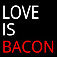 Love Is Bacon Neon Sign