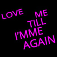 Love Me Till I M Me Again Neon Sign