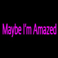 Maybe Im Amazed Neon Sign