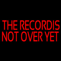 Red The Record Is Not Over Yet Neon Sign