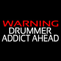 Warning Drummer Addict Ahead 2 Neon Sign