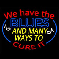 We Have Blues And Many Ways To Cure It Neon Sign