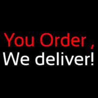 You Order We Deliver Neon Sign